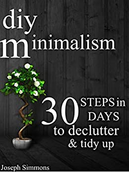 Diy minimalism 30 steps in 30 days to declutter tidy up for Minimalism live a meaningful life