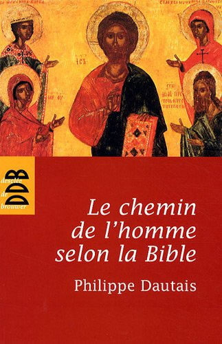 Le chemin de l'homme selon la Bible : Essai d'anthropologie judéo-chrétienne