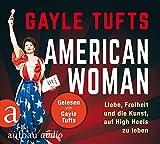 American Woman: Liebe, Freiheit und die Kunst, auf High Heels zu leben. Gelesen von Gayle Tufts