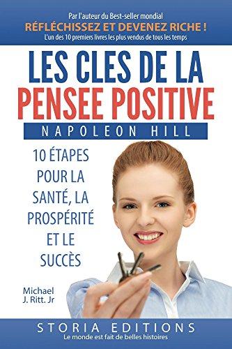 Les clés de la pensée positive: 10 Étapes vers la Santé, la Prospérité & le Succès (Collection Meilleure vie t. 1) par Napoleon Hill