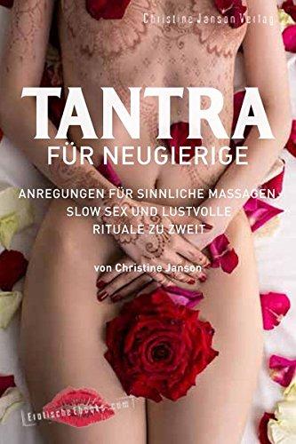Tantra für Neugierige: Sinnliche Massagen, Slow Sex und Rituale zu zweit (Für Sex Massage)