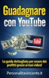 Guadagnare con YouTube: La guida dettagliata per creare dei profitti grazie ai tuoi video! (come fare soldi con youtube, come guadagnare con youtube, guadagnare con youtube)