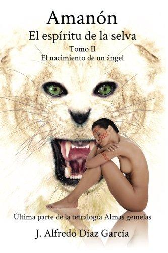 Descargar Libro Amanón, el espíritu de la selva: Tomo II - El nacimiento de un ángel: Volume 4 (Tetralogia Almas gemelas) de J Alfredo Diaz Garcia