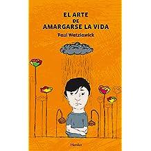 El arte de amargarse la vida (Spanish Edition)