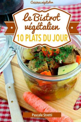 Le Bistrot végétalien - 10 plats du jour par Pascale Stretti