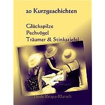 20 plus 2 Kurzgeschichten: Glückspilze, Pechvögel, Träumer und Stinkstiefel (8ung.Leute!)