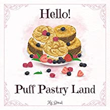 Hello! Puff Pastry Land: 365 Days of Puff Pastry Recipes! (Puff Pastry Cookbook, French Pastry Cookbook, Best Pastry Book, Best Pastry Cookbook, French Pastry Recipes) (English Edition)