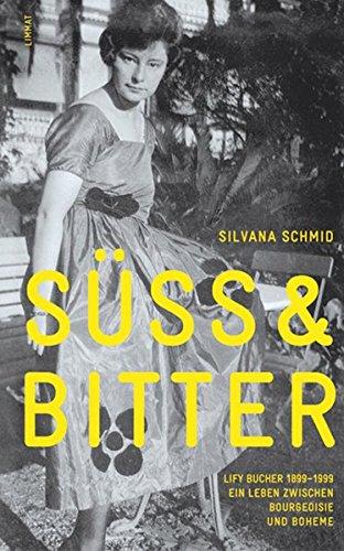 Preisvergleich Produktbild Süss & bitter: Lify Bucher 1899-1999. Ein Leben zwischen Bourgeoisie und Boheme
