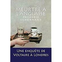 Meurtre à l'anglaise: Une enquête de Voltaire à Londres