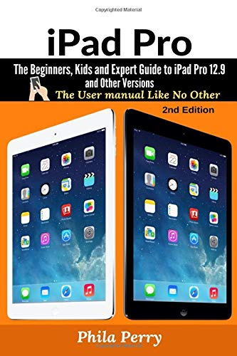 iPad Pro: The Beginners, Kids and Expert Guide to iPad Pro 12.9 and Other Versions: The User Manual like No Other (Refurbished Certified Ipad Air)