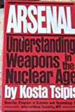 Arsenal Understanding Weapons in the Nuclear Age