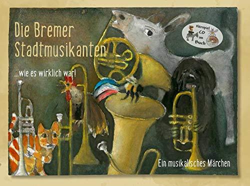 Die Bremer Stadtmusikanten ...wie es wirklich war!: Ein musikalisches Märchen Hörspiel und Vorlese-Bilderbuch (inkl. CD)