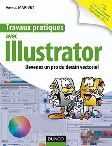 Travaux pratiques avec Illustrator: Devenez un pro du dessin vectoriel