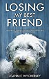 Losing My Best Friend: Thoughtful support for those affected by dog bereavement or pet loss by Jeannie Wycherley