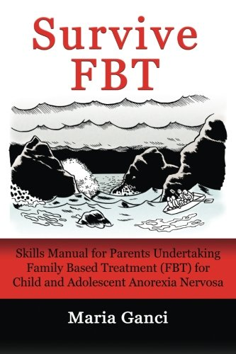 Survive FBT: Skills Manual for Parents Undertaking Family Based Treatment (FBT) for Child and Adolescent Anorexia Nervosa