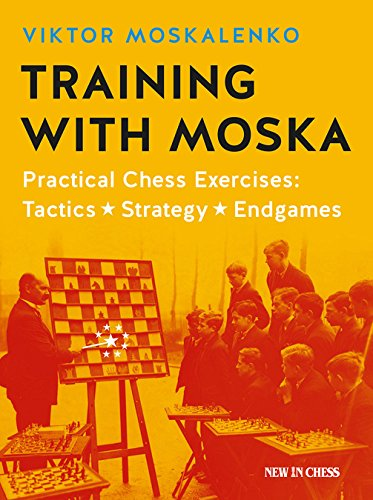 Training with Moska: Practical Chess Exercises - Tactics, Strategy, Endgames por Viktor Moskalenko