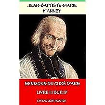 Sermons du Curé d'Ars: Livre III sur IV (French Edition)