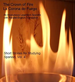 The Crown of Fire / La Corona de Fuego (Short Stories for Studying Spanish Book 4) (English Edition) par [Legend, Anonymous]