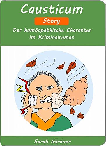 Causticum - Story. Der homöopathische Charakter im Kriminalroman. (Frisch gebrannter Kalk....