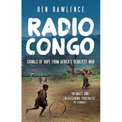 [Radio Congo: Signals Of Hope From Africa'S Deadliest War] [By: Rawlence, Ben] [April, 2012]