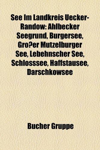 See Im Landkreis Uecker-Randow: Ahlbecker Seegrund, Bürgersee, Großer Mützelburger See, Lebehnscher See, Schlosssee, Haffstausee, Darschkowsee