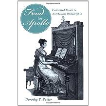 Food for Apollo: Cultivated Music in Antebellum Philadelphia (Studies in Eighteenth-Century America and the Atlantic World)