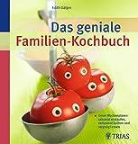 Das geniale Familien-Kochbuch: Unser Wochenplaner: saisonal einkaufen, entspannt kochen und vergnügt essen - Edith Gätjen