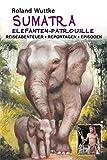 SUMATRA - Elefanten-Patrouille: Reiseabenteuer - Reportagen - Episoden