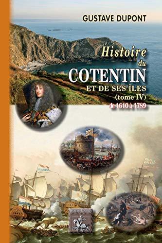 Histoire du Cotentin et de ses îles: (Tome 4 : de 1610 à 1789) (Arremouludas) par Gustave Dupont