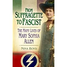 From Suffragette to Fascist: The Many Lives of Mary Sophia Allen