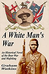 A White Man's War: An Historical Novel of the Boer War and Mafeking
