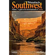 Photographing the Southwest - Arizona: A Guide to the Natural Landmarks of Arizona
