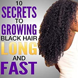 10 Secrets to Growing Black Hair Long and Fast | Natural hair care (English Edition) par [collins, c]