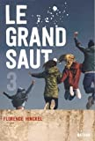 Le grand saut . 3 / Florence Hinckel | Hinckel, Florence (1973-....). Auteur