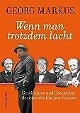 Wenn man trotzdem lacht: Geschichten und Geschichte des österreichischen Humors