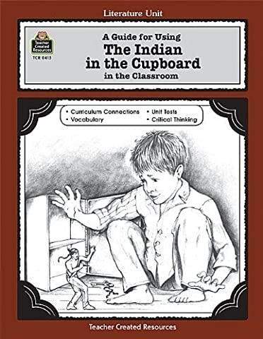 A Guide for Using The Indian in the Cupboard in the Classroom (Literature Units) by Denny, Philip Published by Teacher Created Resources (1992) Paperback