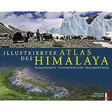 Illustrierter Atlas des Himalaya: Geologie & Geografie, Gesellschaft & Wirtschaft, Bergsteigen & Trekking