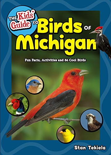 The Kids' Guide to Birds of Michigan: Fun Facts, Activities, and 100 Species of Cool Birds (Birding Children's Books)