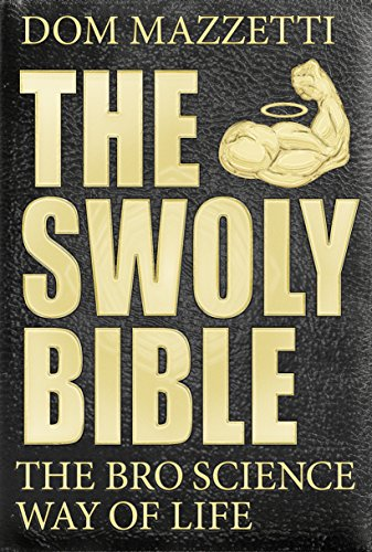 The Swoly Bible: The Bro Science Way of Life (Bro You Tube)