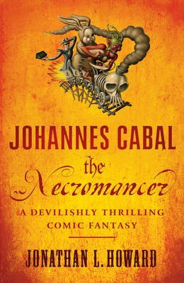 [(Johannes Cabal the Necromancer)] [ By (author) Jonathan L. Howard ] [February, 2010]