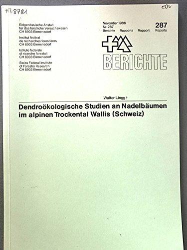 Dendroökologische Studien an Nadelbäumen im alpinen Trockental Wallis. (Schweiz). Berichte Nr. 287 Birmensdorf