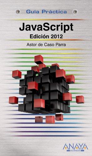 JavaScript. Edición 2012 (Guías Prácticas) por Astor de Caso Parra