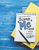 Some Me Time: Making Caring for Yourself a Habit!
