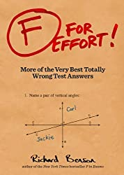F for Effort: More of the Very Best Totally Wrong Test Answers by Richard Benson (2012-07-11)