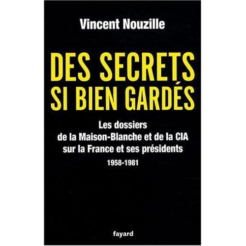 Des secrets bien gardés : Les dossiers de la Maison-Blanche et de la CIA sur la France et ses présidents 1958-1981
