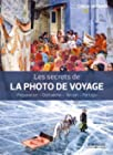 Les secrets de la photo de voyage - Préparation - Démarche - Terrain - Partage.