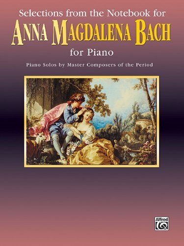 Selections From the Notebook for Anna Magdalena Bach for Piano: Piano Solos By Master Compsers of the Period: Selections from the Notebook for Piano (Belwin ... Piano Masters Series) (English Edition) -