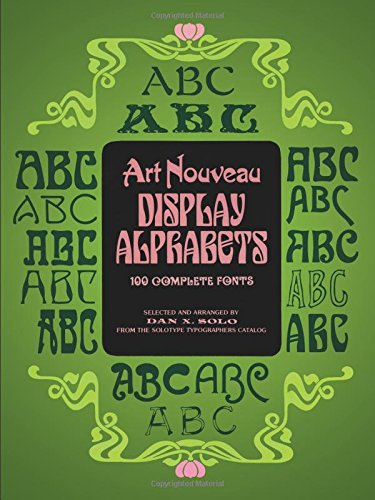 Art Nouveau Display Alphabets: 100 Complete Fonts (Lettering, Calligraphy, Typography) -