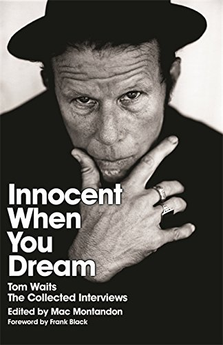 Innocent When You Dream: Tom Waits: The Collected Interviews