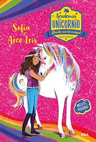Academia Unicornio. Sofía y Arcoiris (PEQUES)